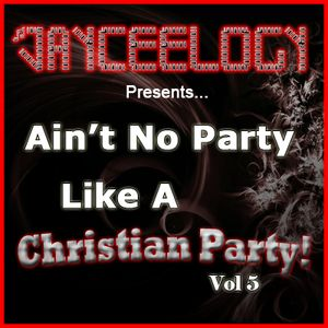 Ain't No Party Like A Christian Party Vol 5