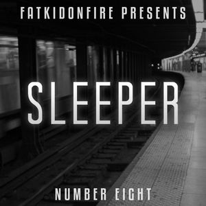 FatKidOnFire Presents #8 - Sleeper