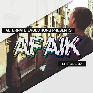 Alternate Evolutions presents AFAIK - 037