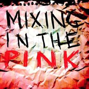 Mixing In The Pink Episode 001
