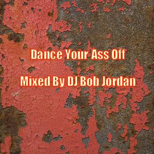 Dance Your Ass Off ( Mixed By DJ Bob Jordan )