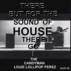 THERE BUT FOR THE SOUND OF HOUSE THERE GO I