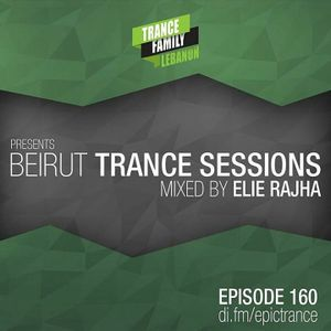 Trance Family Lebanon Pres. Beirut Trance Sessions 160 Mixed By Elie Rajha (Classic Special)