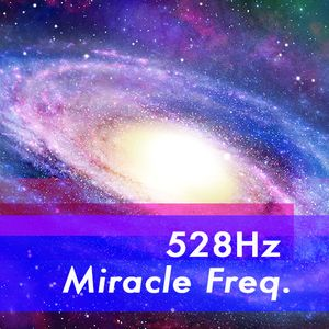 528Hz Miracle Freq.