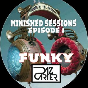 Minished sessions ep1 2016 funky -DazCarter