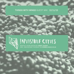 Invisible Cities - November Edition with Things With Wings guest mix