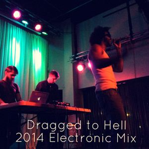 Dragged to Hell - 2014 End of Year Electronic mix