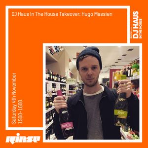 Rinse FM - DJ Haus In The House Takeover: Hugo Massien - 04.11.17