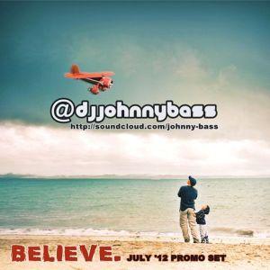 Believe (July '12 PROMO SET) - DJ Johnny Bass