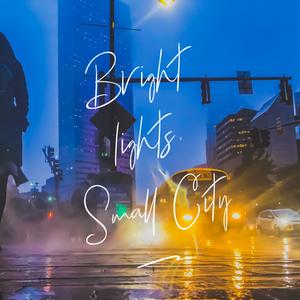 Bright Lights. Small City.