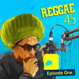 Don Letts and Turtle Bay present REGGAE 45 - Episode 1