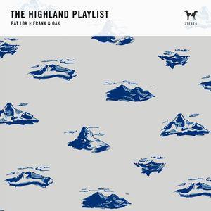 The Highland Playlist: Pat Lok x Frank And Oak
