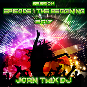 Session Episode 1 The Beggining Joan Tmix Dj 2017