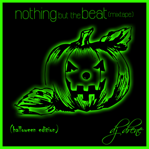 Nothing But The Beat- Mixtape (Halloween Edition)