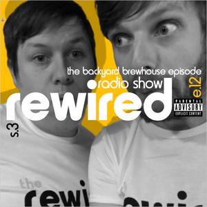 The Rewired Radio Show - The Backyard Brewhouse Episode (Season 3 Episode 12)