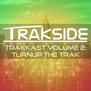 Turn Up The Trak- TrakKast Volume 2