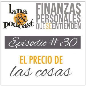 El precio de las cosas. Podcast #30