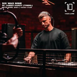 Six Was Nine w/ James Hardy - 28th April 2021