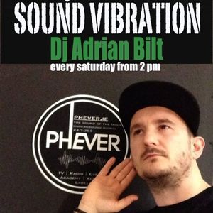 Dj Adrian Bilt Presents Sound Vibration @PHEVER FM Dublin 23.01.2016