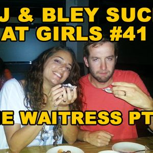 The Waitress, Pt 2: RJ & Bley Suck at Girls ep 41