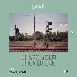 I have seen the future (listen2me) 14 w/ Minus & Parachute Pulse