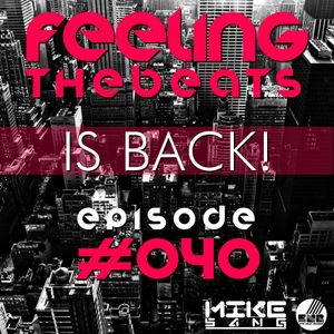 Feeling The Beats IS BACK! #040 With MiKe Sang