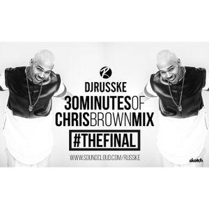 @DJRUSSKE - #30MInutesOfChrisBrown #THEFINAL (PROMOTIONAL USE ONLY)
