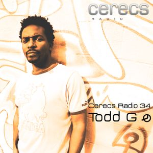 Cerecs Radio Podcast #34 with Todd G