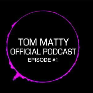 Tom Matty's Official Podcast - Episode #1