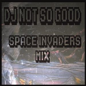 """Dj Not So Good - """"Space Invaders Mix"""""""