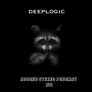 Deeplogic - Bosque Stereo Podcast # 011