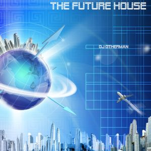 The Future House by DJ OTHERMAN