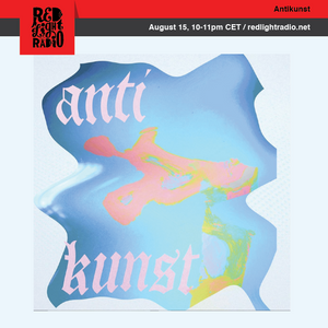 Antikunst 34 @ Red Light Radio 08-15-2019