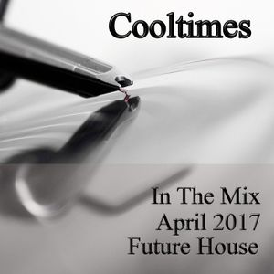 Cooltimes - In The Mix April 2017 Future House