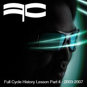 Full Cycle History Lesson Part 4 - 2003-2007