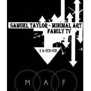 Samuel Taylor - Minimal Art Family Tv  - 14.03.02