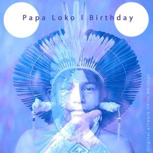 Papa Loko I Birthday (Part 2)