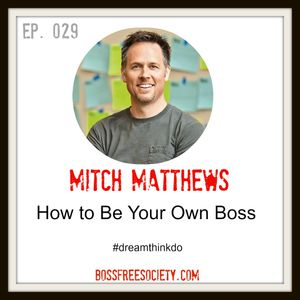 BFS 029: Mitch Matthews | How to Be Your Own Boss
