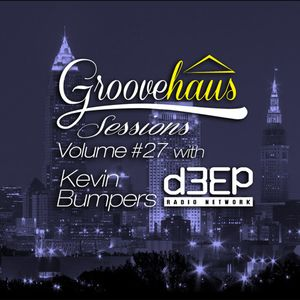 Groovehaus Sessions Vol. 27 w/ Kevin Bumpers on D3EP Radio Network 4/9/15