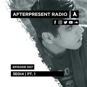 Afterpresent Radio Episode 007 | 3EDI4 (PT.1)