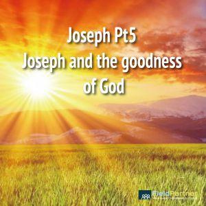 Joseph Pt5 Joseph and the goodness of God