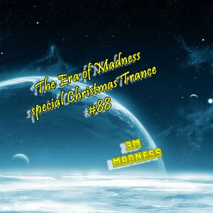 THE ERA OF MADNESS ...EPISODE 88 SPECIAL CHRISTMAS TRANCE