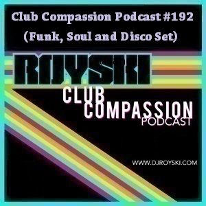 Club Compassion Podcast #192 (Funk, Soul and Disco Set) - Royski