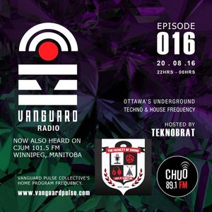 VANGUARD RADIO Episode 016 with TEKNOBRAT - 2016-08-20TH CHUO 89.1 FM Ottawa, CANADA