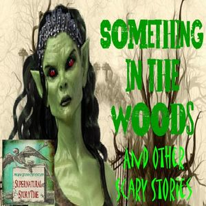 Something in the Woods and Other Scary Stories | Podcast E28