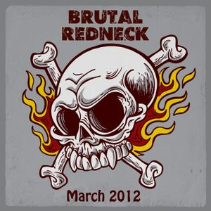 Brutal Redneck - March 2012