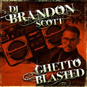 Brandon Scott - Ghetto Blasted vol. 1