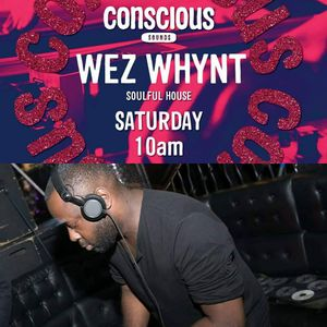 Wez Whynt - Conscious Sounds - Deep & Soulful House Morning Show 08-07-2017