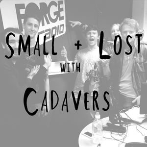 Small + Lost  on Forge Radio with special guests Cadavers