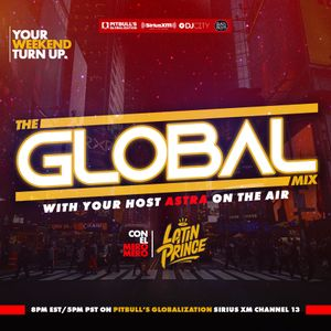 "DJ LATIN PRINCE ""The Global Mix"" With Your Host: Astra On The Air ""Globalization"" (11/23/2019)"